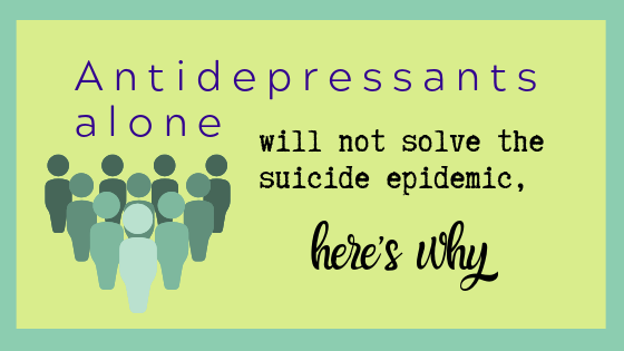 Antidepressants alone will not solve the suicide epidemic, here's why