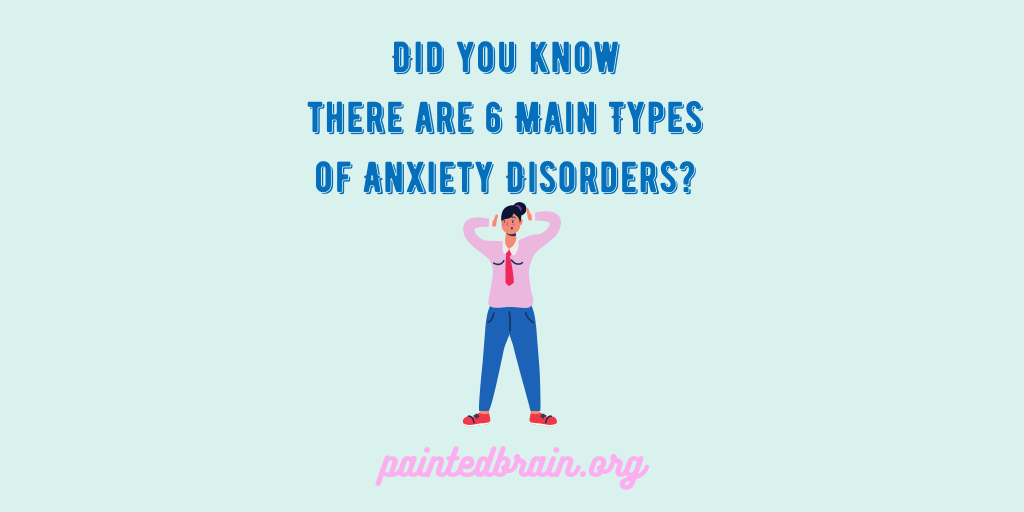 Did you know there are 6 main types of anxiety disorders?